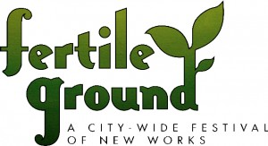 Fertile Ground: A City-wide Festival of New Works